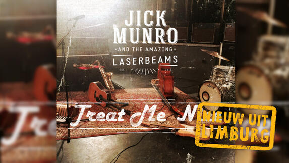 Nieuw uit Limburg: Jick Munro & The Amazing Laserbeams - Treat Me Nice